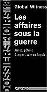Les affaires sous la guerre : Armes, pétroles et argent sale en Angola par Witness