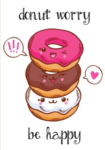 Donut Worry, Be Happy: Kawaii Journal Notebook: 100+ Pages of Lined & Blank Paper for Writing and Doodling (Kawaii Notebooks) (Volume (Donut Coloring Page)