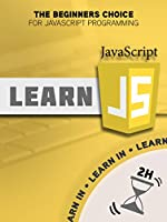 JavaScript: Learn JavaScript in Two Hours -The Beginners Choice for JavaScript Programming Front Cover