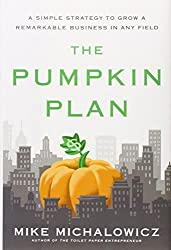 The Pumpkin Plan: A Simple Strategy to Grow a Remarkable Business in Any Field by Mike Michalowicz (2012-07-05)