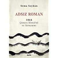 Adsız Roman: 1864 Çerkes Sürgünü ve Soykırımı