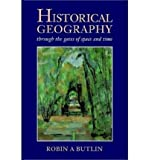 Historical Geography : Through the Gates of Space and Time, Butler, Robin A., 0470249765