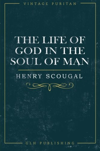 The Life of God in the Soul of Man (Vintage Puritan) [Scougal, Henry] (Tapa Blanda)