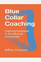 Blue Collar Coaching: Coaching Employees In An Industrial Environment Paperback