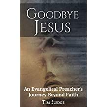 Goodbye Jesus: An Evangelical Preacher's Journey Beyond Faith