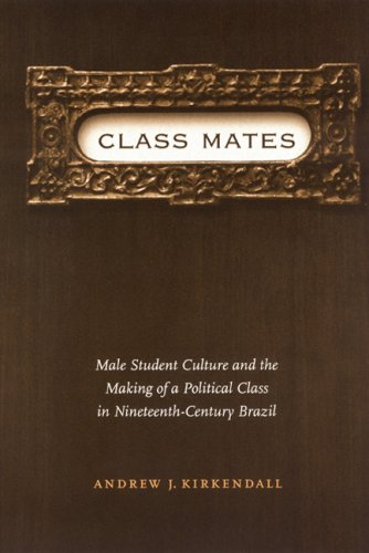 Download Class Mates: Male Student Culture and the Making of a Political Class in Nineteenth-Century Brazil (Engendering Latin America) pdf