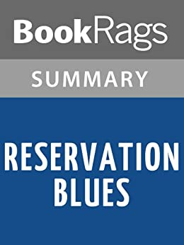 reservation blues chpt synopsis Plot summary robert johnson stayed at big mom's front porch feeling guilty but free at the same time for leaving the guitar in thomas builds-the-fire's blue van.