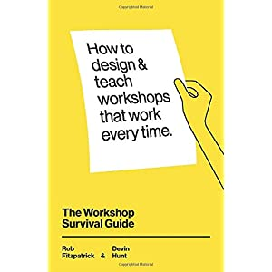 The Workshop Survival Guide: How to design and teach educational workshops that work every time Paperback – 5 Jun. 2019