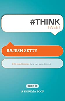 #ThinkTweet Book 1: Bite-sized lessons for a fast paced world. (Thinkaha) by [Setty, Rajesh]