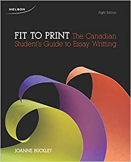 fit to print the canadian student s guide to essay writing  fit to print the canadian student s guide to essay writing joanne buckley 9780176503871 creative writing composition
