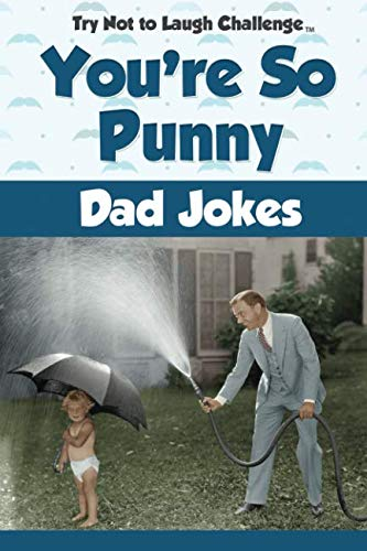 Try Not to Laugh Challenge - You're So Punny Dad Jokes: A Witty Men's Pocket Sized Joke Book Goodie for Birthdays, Holidays, Father's Day and Christmas