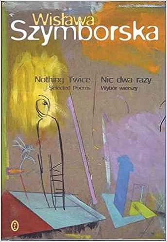 Nothing Twice Selected Poems Nic Dwa Razy Wybor Wierszy