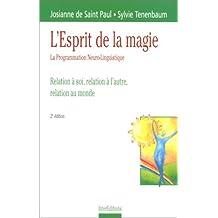 L'esprit de la magie - la programmation neuro-linguistique - relation à soi, relation à l'autre, relation au monde