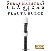 Obras Maestras Clásicas para Flauta Dulce: Piezas fáciles