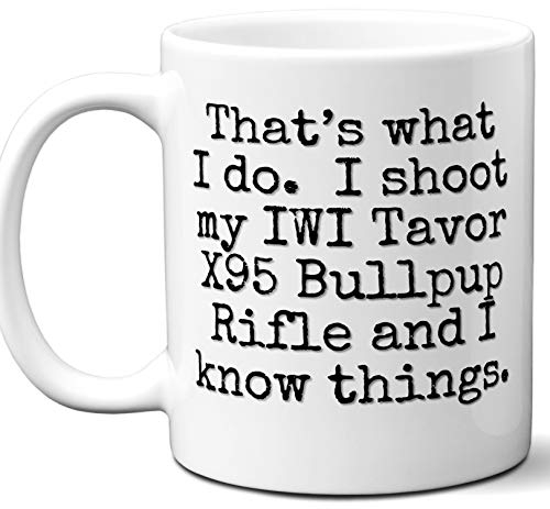 Gun Gifts For Men, Women. IWI Tavor X95 Bullpup Rifle That's What I Do Coffee Mug, Cup. Gun Accessories For Rifle, Carbine, Lover, Fan. Scope, Mag, Magazine, Bag, Sling, Cleaning, Case.