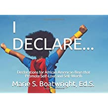 I DECLARE...: Declarations for African American Boys That Promote Self-Love and Self-Worth