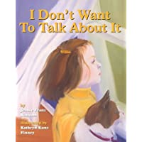 I Don't Want to Talk About It: A Story About Divorce for Young Children: A Stroy of Divorce for Young Children