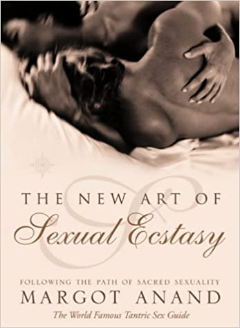 The New Art Of Sexual Ecstasy Following Path Sacred Sexuality Margot Anand 9780007163830 Amazon Books
