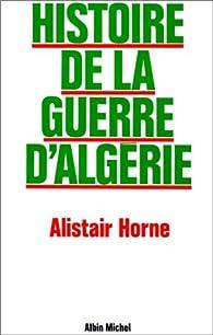 Histoire de la guerre d'Algérie par Alistair Horne