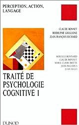 TRAITE DE PSYCHOLOGIE COGNITIVE. Tome 1, perception, action, langage