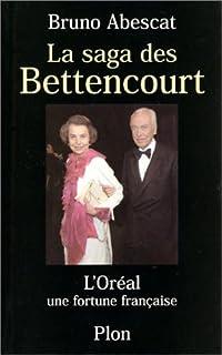 La saga des Bettencourt : L'Oréal: une fortune française, Abescat, Bruno