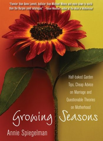 Read Online Growing Seasons: Half-Baked Garden Tips, Cheap Advice on Marriage and Questionable Theories on Motherhood pdf
