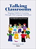 Talking Classrooms : Shaping Children's Learning Through Oral Language Instruction, , 0872072789
