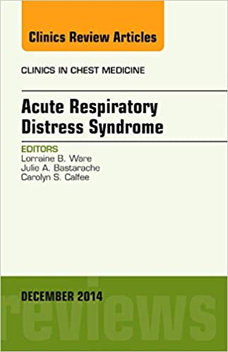 Acute Respiratory Distress Syndrome, An Issue of Clinics in