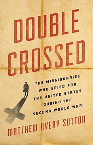 - Double Crossed: The Missionaries Who Spied for the United States During the Second World War