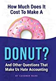 How Much Does It Cost to Make a Donut?: And Other