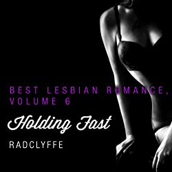 Best Lesbian Romance, Volume 6: Holding Fast