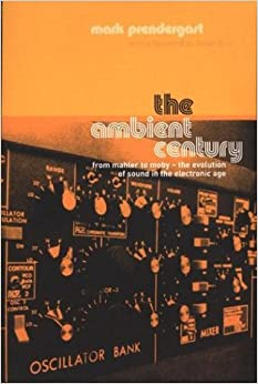 ,,BETTER,, The Ambient Century: From Mahler To Moby--The Evolution Of Sound In The Electronic Age. medicion Consumer always Beach ongeveer Pacific Systems
