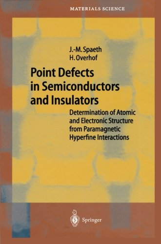 Point Defects in Semiconductors and Insulators: Determination of Atomic and Electronic Structure from Paramagnetic Hyperfine Interactions (Springer Series in Materials Science)