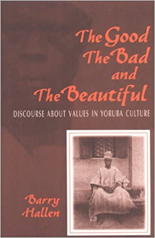 The Good, the Bad, and the Beautiful: Discourse about Values in an African Culture: Discourse About Values in an African Culture