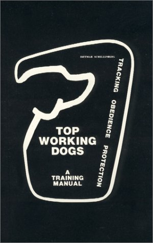 (Top Working Dogs: A Training Manual--Tracking, Obedience, Protection)