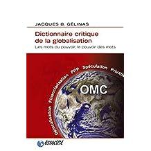 Dictionnaire critique de la globalisation: Mots du pouvoir, le pouvoir des mots