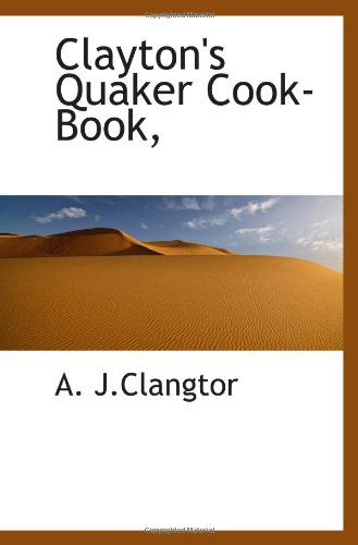 Clayton's Quaker Cook-Book,