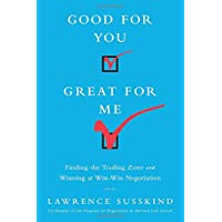 Good for You, Great for Me (INTL ED): Finding the Trading Zone and Winning at Win-Win Negotiation