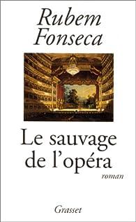 Le sauvage de l'opéra par Rubem Fonseca