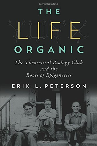 The Life Organic: The Theoretical Biology Club and the Roots of Epigenetics