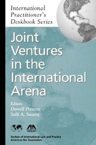 Joint Ventures in the International Arena (International Practitioners Deskbook Series or IPDS)