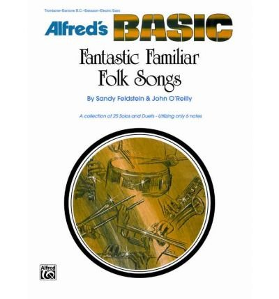 (Alfred's BASIC Fantastic Familiar Folk Songs - Clarinet - Bass Clarinet - Cornet - Baritone T.C. - Tenor Saxophone (A collection of 25 Solos and Duets - Utilizing only 6 notes))