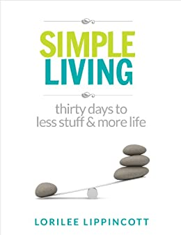 Simple Living - 30 days to less stuff and more life by [Lippincott, Lorilee]