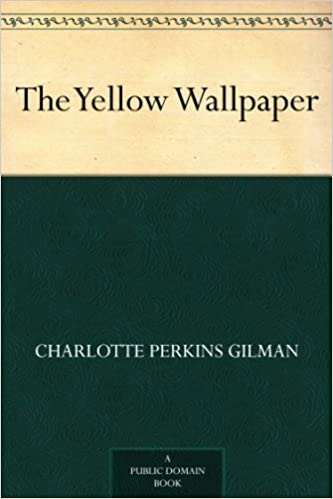 Amazon Com The Yellow Wallpaper Ebook Charlotte Perkins Gilman Kindle Store