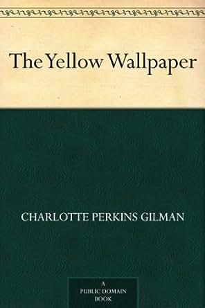 The yellow wallpaper ebook charlotte perkins gilman - Wallpaper store charlotte nc ...