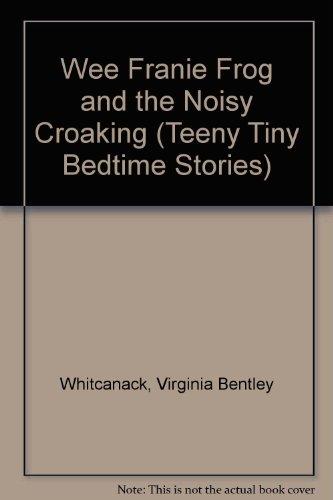 Wee Franie Frog and the Noisy Croaking (Teeny Tiny Bedtime Stories)