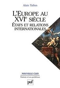 L'Europe au XVIe siècle. États et relations internationales par Alain Tallon