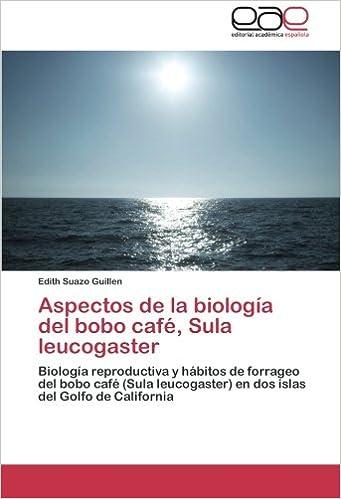 Aspectos de la biología del bobo café, Sula leucogaster: Biología reproductiva y hábitos de forrageo del bobo café (Sula leucogaster) en dos islas del Golfo ...