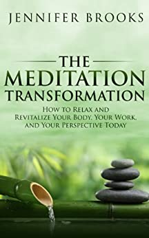 The Meditation Transformation: How to Relax and Revitalize Your Body, Your Work, and Your Perspective Today by [Brooks, Jennifer]