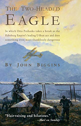 The Two-Headed Eagle: In Which Otto Prohaska Takes a Break as the Habsburg Empire's Leading U-boat Ace and Does Something Even More Thanklessly Dangerous (The Otto Prohaska Novels